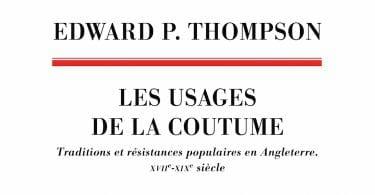 Edward P. Thompson, Les usages de la coutume. Traditions et résistances populaires en Angleterre