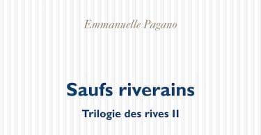 Emmanuelle Pagano, Saufs riverains