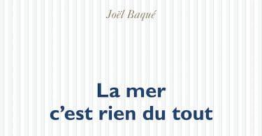 Joël Baqué, La mer c'est rien du tout, POL