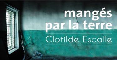 Clotilde Escalle, Mangés par la terre, Éditions du Sonneur