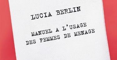 Lucia Berlin, Manuel à l'usage des femmes de ménage, Grasset