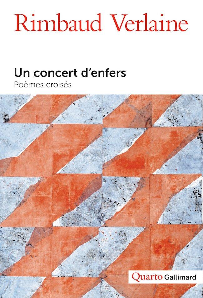 Arthur Rimbaud et Paul Verlaine, Un concert d'enfers, vies et poésies, Gallimard