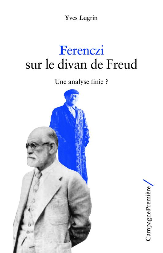 Yves Lugrin, Ferenczi sur le divan de Freud : Une analyse finie ?