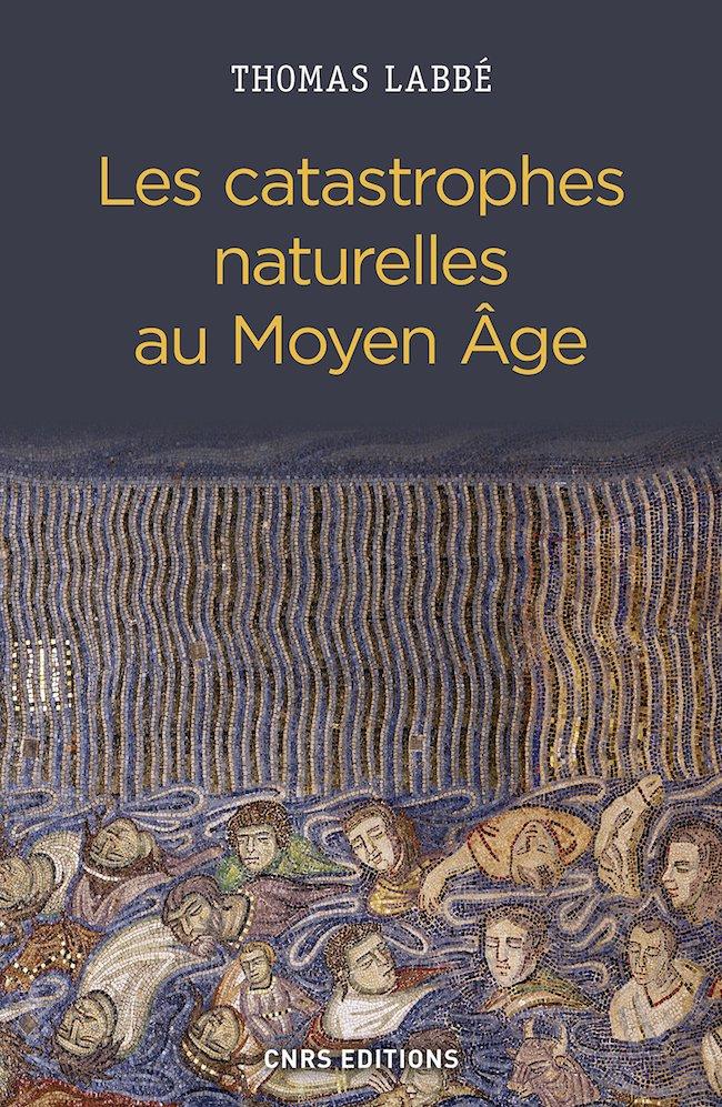 Thomas Labbé, Les catastrophes naturelles au Moyen Âge