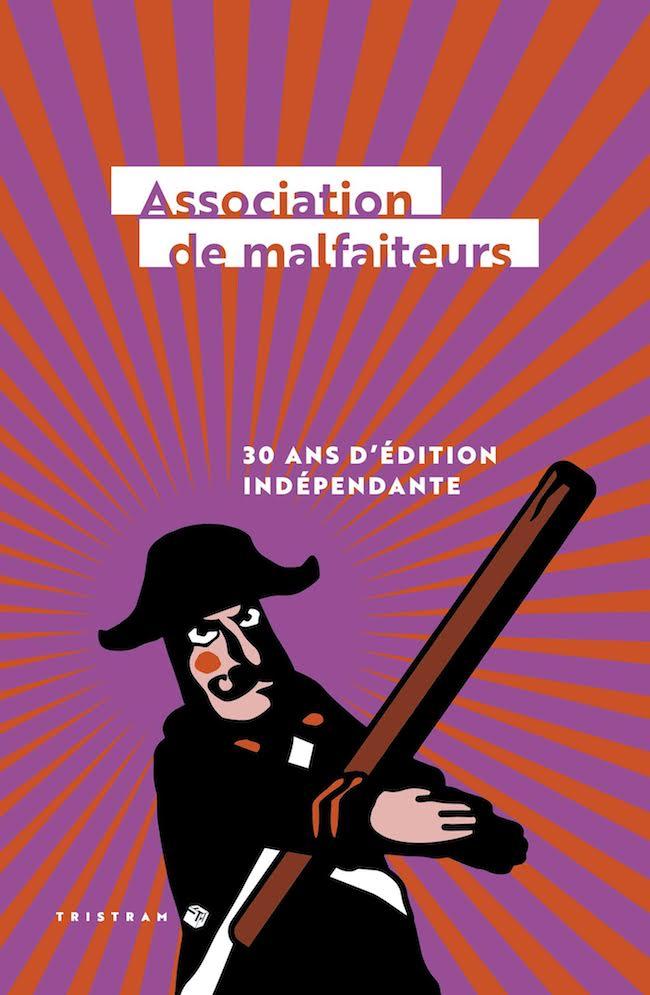 Association de malfaiteurs. 30 ans d'édition indépendante