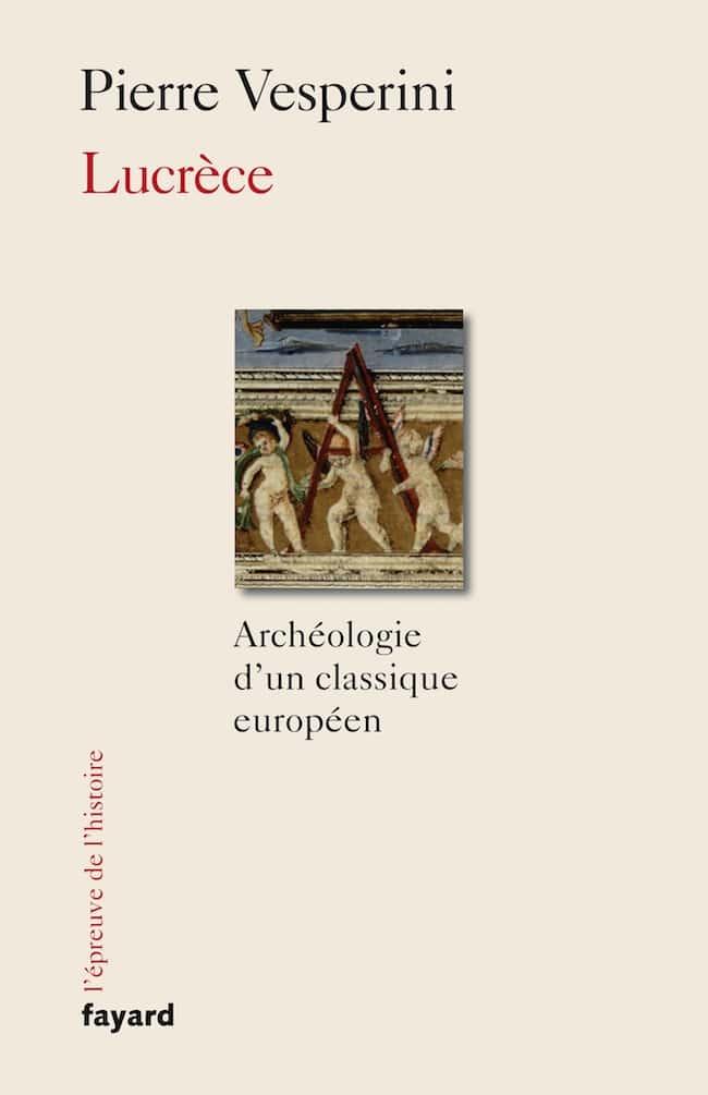 Pierre Vesperini, Lucrèce. Archéologie d'un classique européen
