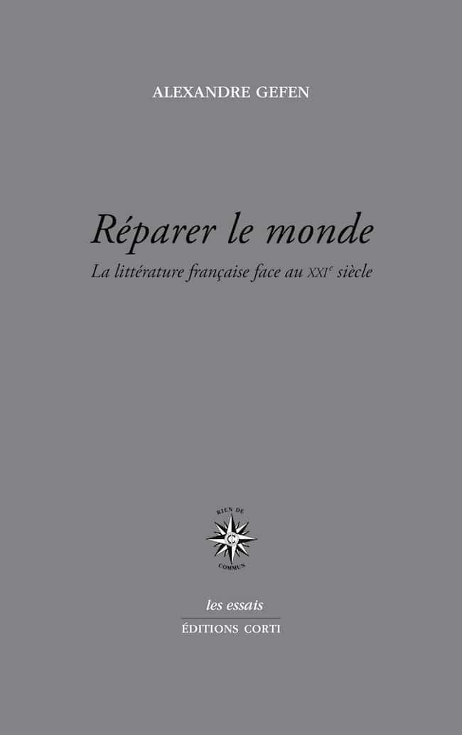 Alexandre Gefen, Réparer le monde. La littérature française face au XXIe siècle