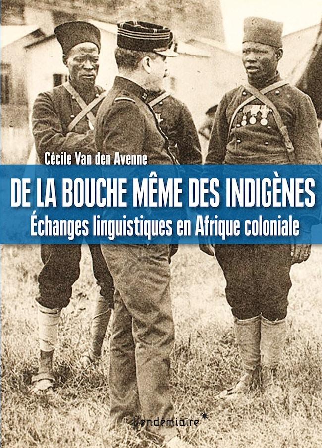 Cécile Van den Avenne, De la bouche même des indigènes. Échanges linguistiques en Afrique coloniale