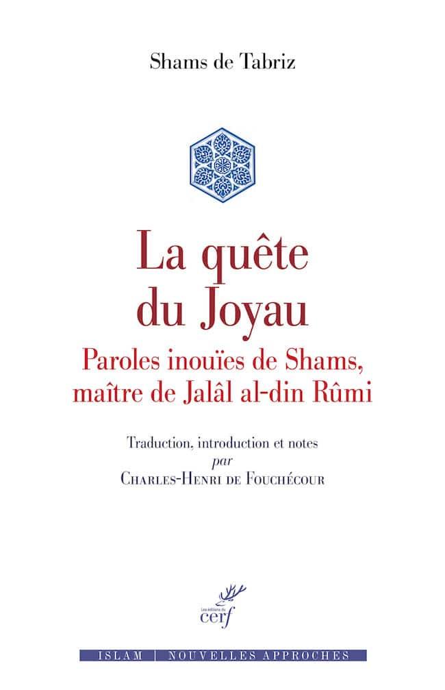 Shams de Tabriz, La Quête du joyau. Paroles inouïes de Shams, maître de Jalâl al-din Rûmi