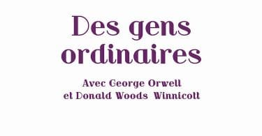 Jean-François Le Goff, Des gens ordinaires. Avec George Orwell et Donald Woods Winnicott