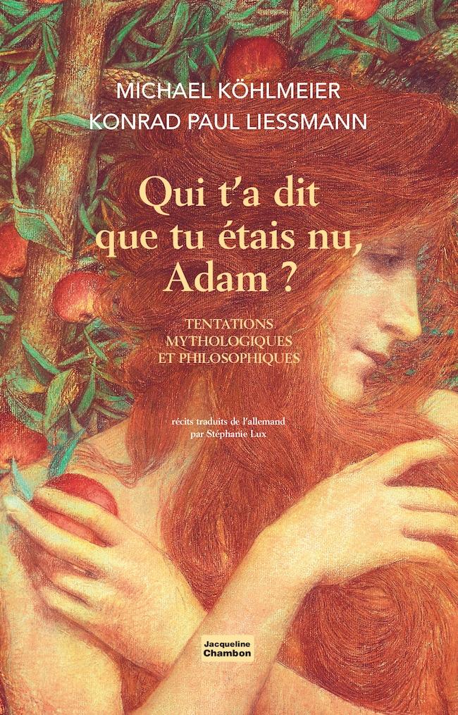 Michael Köhlmeier et Konrad Paul Liessmann, Qui t'a dit que tu étais nu, Adam ? Tentations mythologiques et philosophiques.