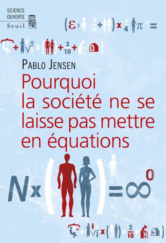 Pablo Jensen, Pourquoi la société ne se laisse pas mettre en équations.