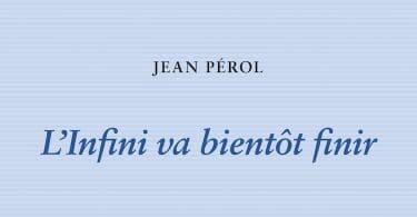 Jean Pérol, L'Infini va bientôt finir