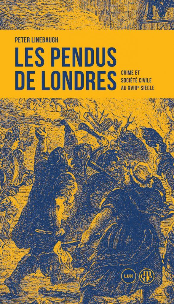 Peter Linebaugh, Les pendus de Londres. Crime et société civile au XVIIIe siècle