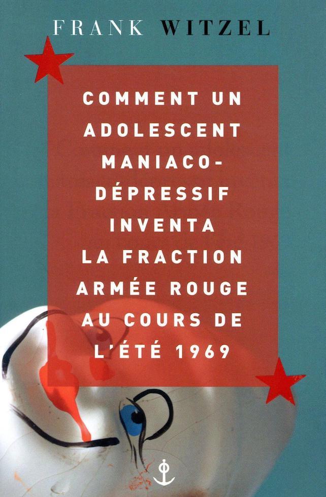 Frank Witzel, Comment un adolescent maniaco-dépressif inventa la fraction Armée rouge au cours de l'été 1969