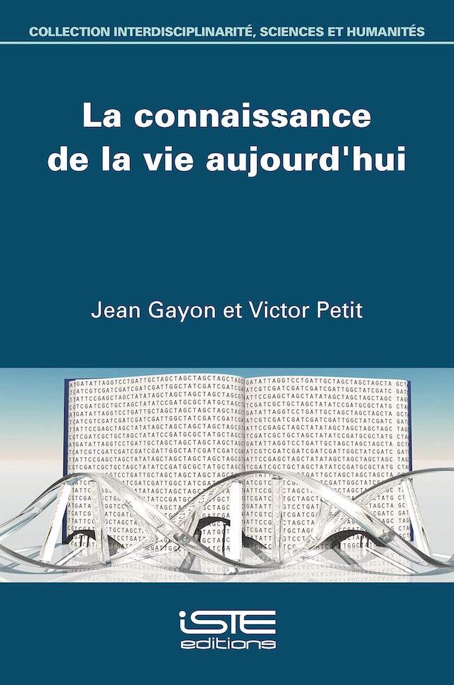 Jean Gayon et Victor Petit, La connaissance de la vie aujourd'hui