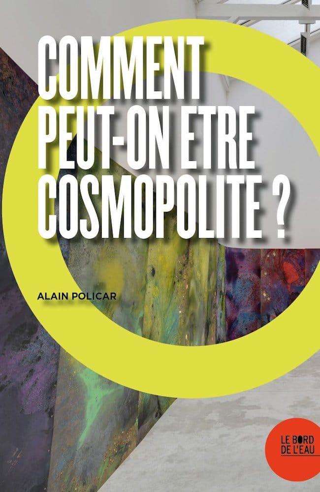 Alain Policar, Comment peut-on être cosmopolite ?