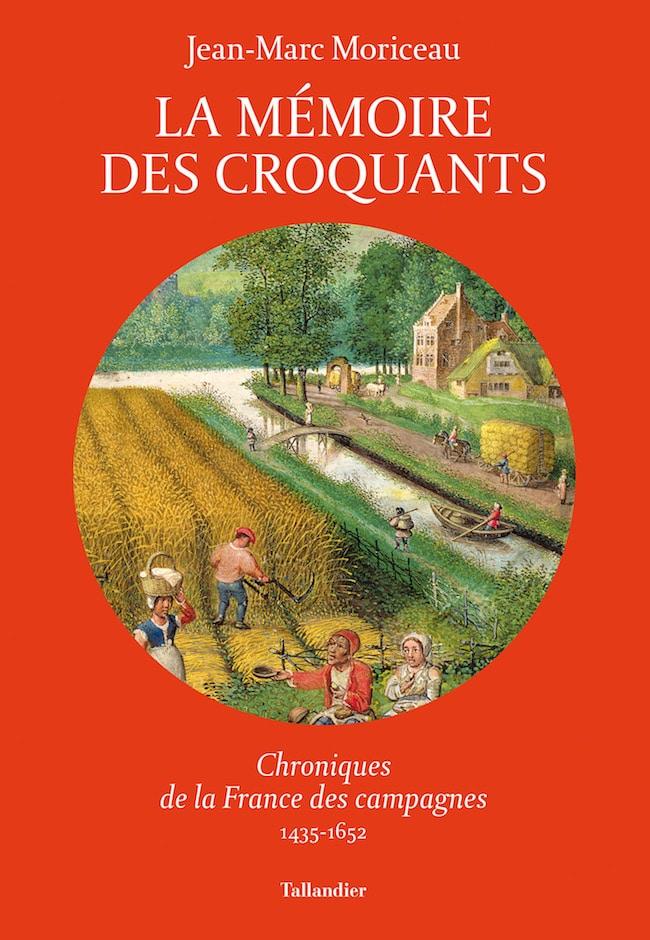 Jean-Marc Moriceau, La mémoire des croquants : Chroniques de la France des campagnes, 1435-1652