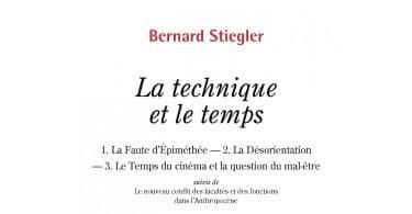 Bernard Stiegler, La technique et le temps. 1. La faute d'Épiméthée ― 2. La désorientation ― 3. Le temps du cinéma et la question du mal-être suivi de Le nouveau conflit des facultés et des fonctions dans l'Anthropocène.