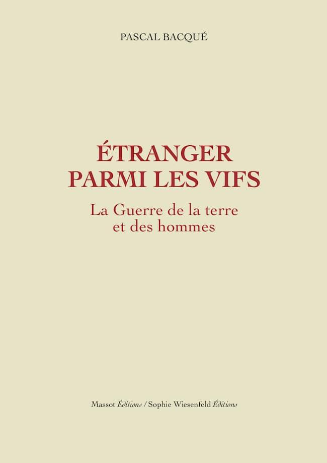 Pascal Bacqué, Étranger parmi les vifs. La guerre de la terre et des hommes