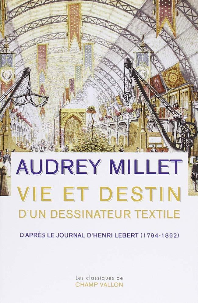 Audrey Millet, Vie et destin d'un dessinateur textile. D'après le Journal d'Henri Lebert (1794-1862)