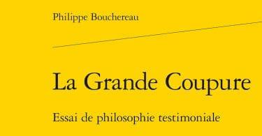 Philippe Bouchereau, La grande coupure. Essai de philosophie testimoniale