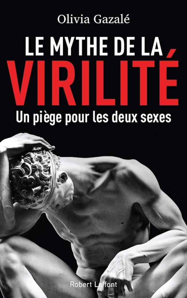 Olivia Gazalé, Le mythe de la virilité. Un piège pour les deux sexes