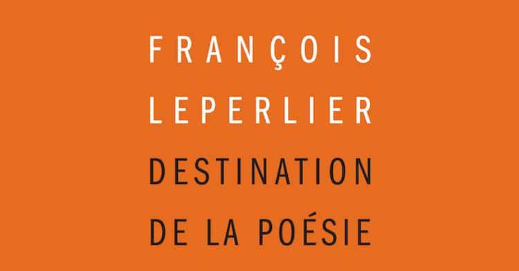 François Leperlier, Destination de la poésie