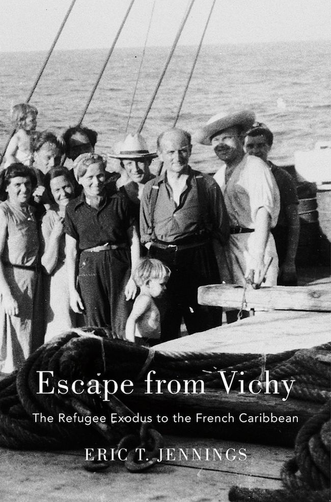 Eric T. Jennings,Escape from Vichy : The Refugee Exodus to the French Caribbean.