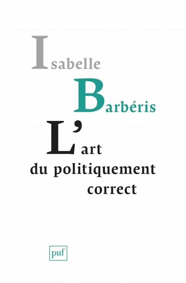Isabelle Barbéris, L'art du politiquement correct. Sur le nouvel académisme anti-culturel.