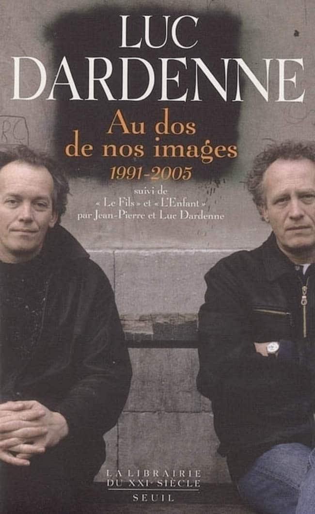 Luc Dardenne, Au dos de nos images I & II. Seuil, coll. « La Librairie du XXIe siècle