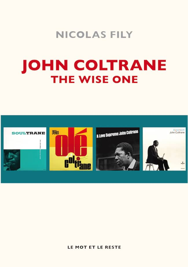 Nicolas Fily, John Coltrane. The Wise One